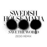Swedish House Mafia - Save The World (Zedd Remix) by Zedd on SoundCloud