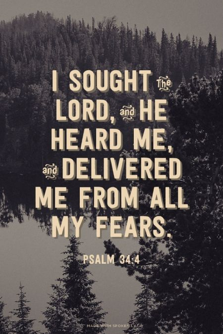 I sought the Lord, and He heard me,<br>And delivered me from all my fears. - Psalm 34:4 | Mar made this with Spoken.ly