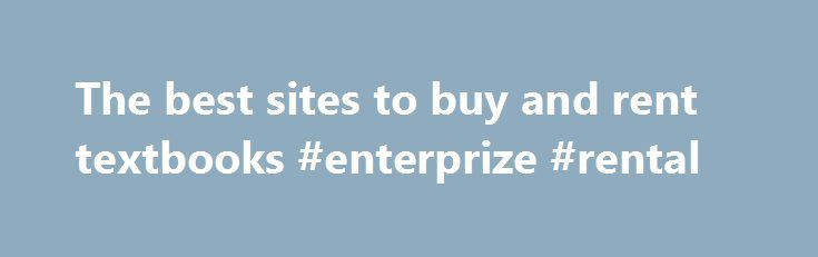 The best sites to buy and rent textbooks #enterprize #rental http://renta.nef2.com/the-best-sites-to-buy-and-rent-textbooks-enterprize-rental/  #college textbook rental # The best sites to buy and rent textbooks (By Hemera Technologies) An earlier version of this article stated an incorrect amount of titles Textbooks.com has in stock. The online retailer has 10 million textbooks in stock. Too many college students' biggest textbook worry is not how heavy lugging their books to class will be…