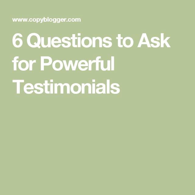 6 Questions to Ask f  6 Questions to Ask for Powerful Testimonials  https://www.pinterest.com/pin/164029611408252353/