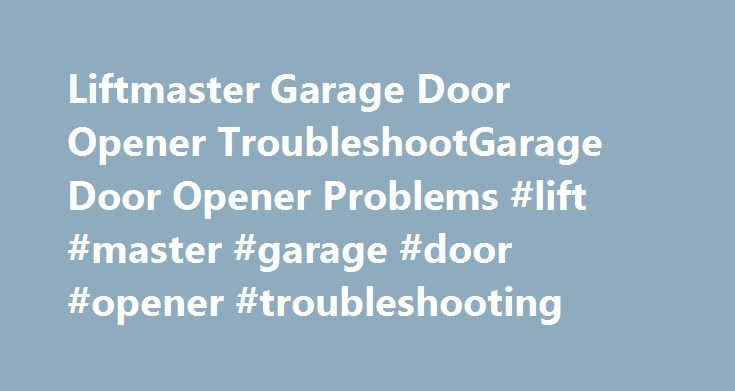 Liftmaster Garage Door Opener TroubleshootGarage Door Opener Problems #lift #master #garage #door #opener #troubleshooting http://sierra-leone.remmont.com/liftmaster-garage-door-opener-troubleshootgarage-door-opener-problems-lift-master-garage-door-opener-troubleshooting/  Liftmaster Garage Door Opener Troubleshoot GarageDoorOpener Troubleshooting The Most Common Garage When your garagedooropener suddenly stops operating properly, the explanation and solution are usually pretty easy to deal…