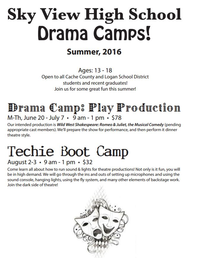 Sky View High School Drama Camps - Summer 2016. Ages 13-18 Open to all Cache County and Logan School District students.
