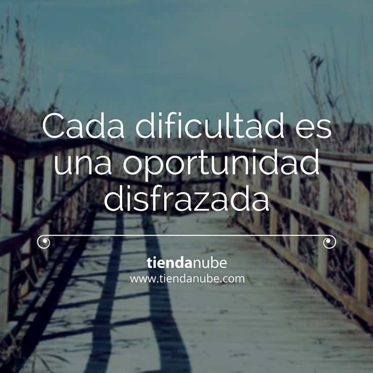 #FraseInspiracion: Cada dificultad es una oportunidad disfrazada.  #MiTiendaNube #Motivación #Oportunities