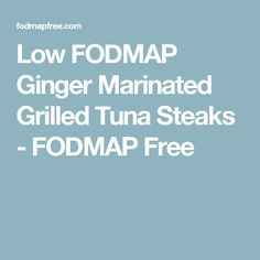 Low FODMAP Ginger Marinated Grilled Tuna Steaks - FODMAP Free