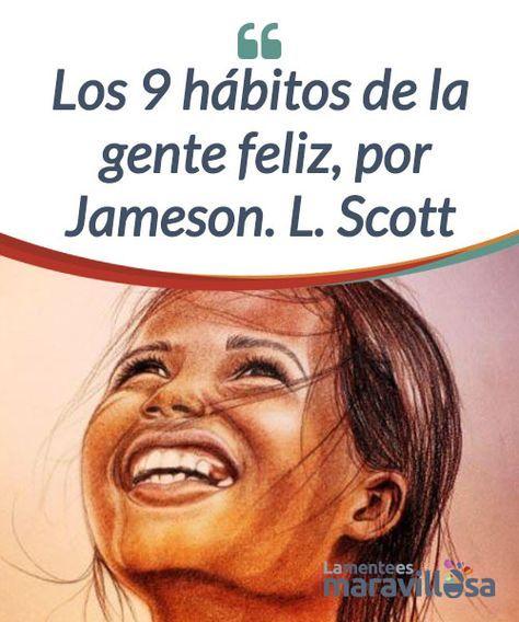 """Los 9 hábitos de la gente feliz, por Jameson. L. Scott   En su libro, """"Los 9 hábitos de la gente feliz: potentes hábitos que #transformarán tu vida"""", Jameson nos ofrece unos puntos de #inflexión para nuestra #vida.  #Libros"""