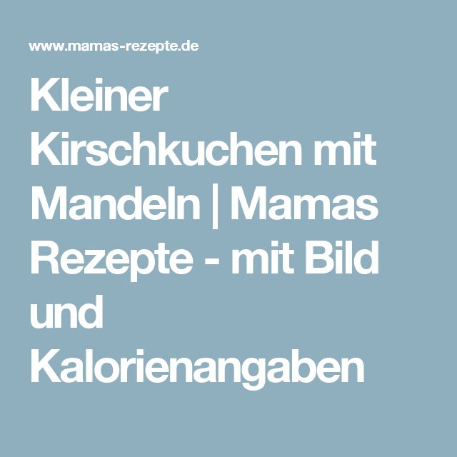 Kleiner Kirschkuchen mit Mandeln   Mamas Rezepte - mit Bild und Kalorienangaben