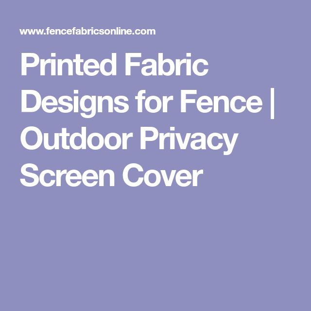 Printed Fabric Designs for Fence | Outdoor Privacy Screen Cover