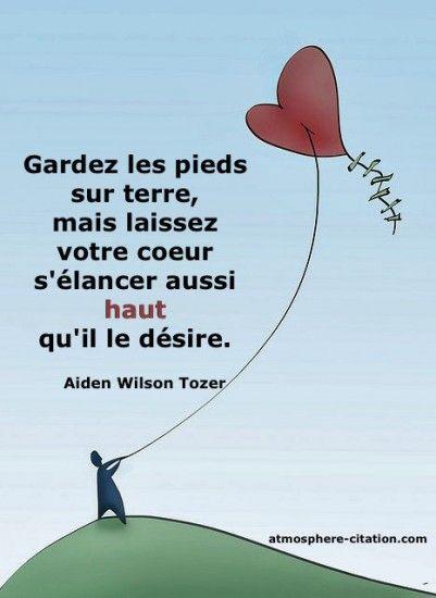 Gardez les pieds sur terre, mais laissez votre coeur s'élancer aussi haut qu'il le désire. - Aiden Wilson Tozer