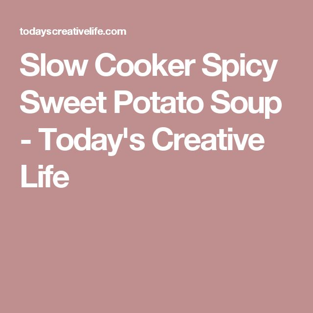 Slow Cooker Spicy Sweet Potato Soup - Today's Creative Life