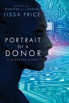 Portrait of a Donor: A Starters Story (Starters #1.75) by Lissa Price (Jan 7, 2014) Delacorte Press