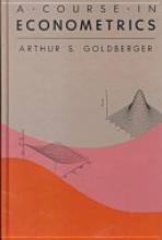 A Course in Econometrics by Arthur S Goldberge