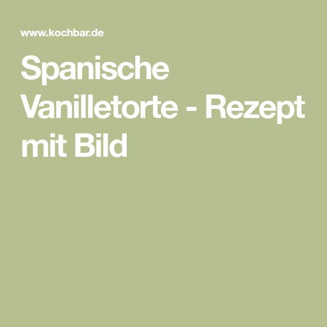 Spanische Vanilletorte - Rezept mit Bild