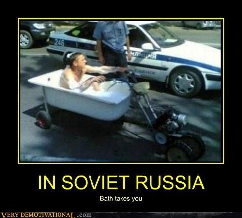 In Russia, you don't take a bath.