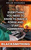 Blacksmithing: Everything You Need To Know To Make a Forge And Start Hammering Metal by Nolan Richards (Author) #Kindle US #NewRelease #Crafts #Hobbies #Home #eBook #ad