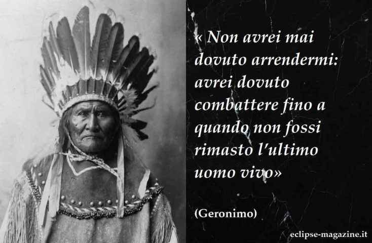 """Frasi Celebri: citazione di Geronimo Per la rubrica giornaliera di Eclipse Magazine, dedicata alle frasi celebri e intitolata """"Aforisma del giorno"""", vi proponiamo la citazione di Geronimo, tra i più valorosi capi indiani d'America, dell #frasicelebri #aforisma #citazioni"""