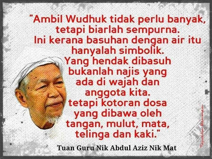 """Ambil wudhuk tidak perlu banyak tetapi biarlah sempurna"". -Tuan Guru Nik Abdul Aziz Nik Mat-"