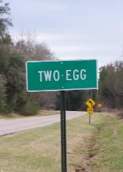Two Egg....yep its a real town in Jackson County, Florida...named during the depression because locals traded eggs for goods