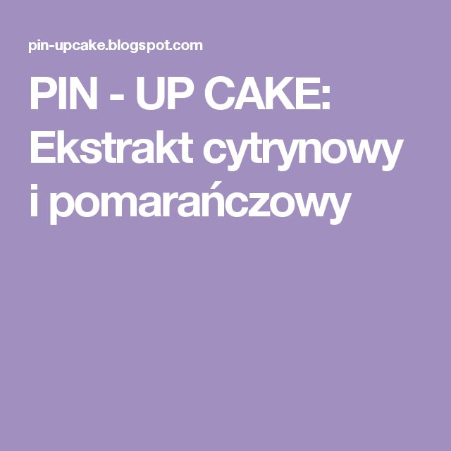 PIN - UP CAKE: Ekstrakt cytrynowy i pomarańczowy
