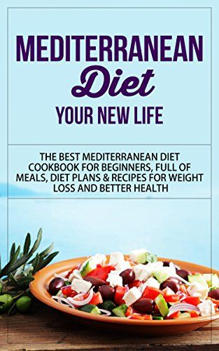 Mediterranean Diet: Your New Life - The Best Mediterranean Diet Cookbook for Beginners, Full of Meals, Diet Plans & Recipes for Weight Loss and Better ... Diet Cookbook, Mediterranean Diet Recipes) - http://www.books-howto.com/mediterranean-diet-your-new-life-the-best-mediterranean-diet-cookbook-for-beginners-full-of-meals-diet-plans-recipes-for-weight-loss-and-better-diet-cookbook-mediterranean-diet-recipes/