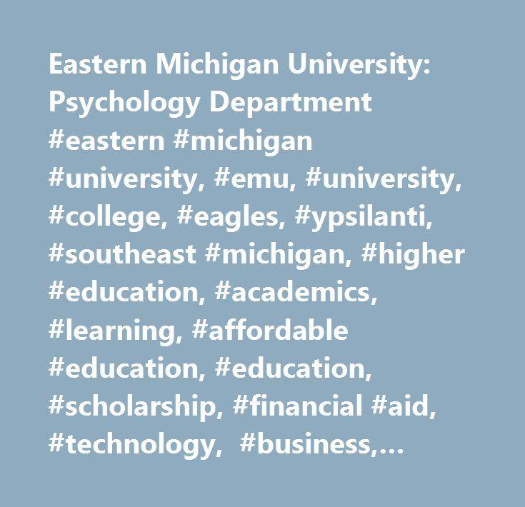 Eastern Michigan University: Psychology Department #eastern #michigan #university, #emu, #university, #college, #eagles, #ypsilanti, #southeast #michigan, #higher #education, #academics, #learning, #affordable #education, #education, #scholarship, #financial #aid, #technology, #business, #liberal #arts, #health #care, #nursing, #teachers, #michigan #school…