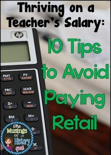 Thriving on a Teacher's Salary 10 tips on how to avoid paying retail. Read the post at http://musingsofahistorygal.blogspot.com/2015/10/thriving-on-teachers-salary-dont-pay.html.