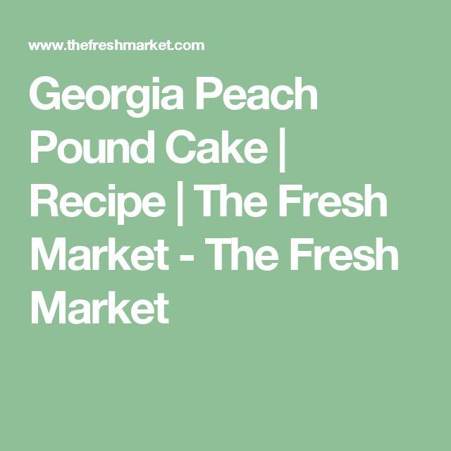 Georgia Peach Pound Cake | Recipe | The Fresh Market - The Fresh Market