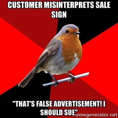 "Retail Robin ""Customer misinterprets sale sign. 'That's false advertisement! I should sue.'"""
