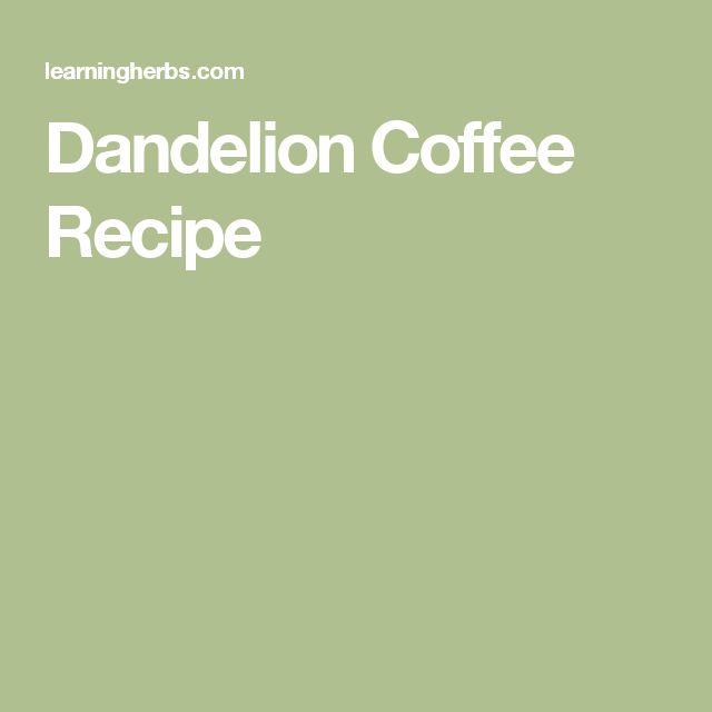 Dandelion Coffee Recipe