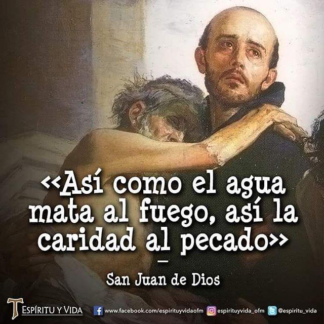 """#FRASES DE #SANTOS """"Así como el agua mata al fuego, así la caridad al pecado""""...San Juan de Dios"""