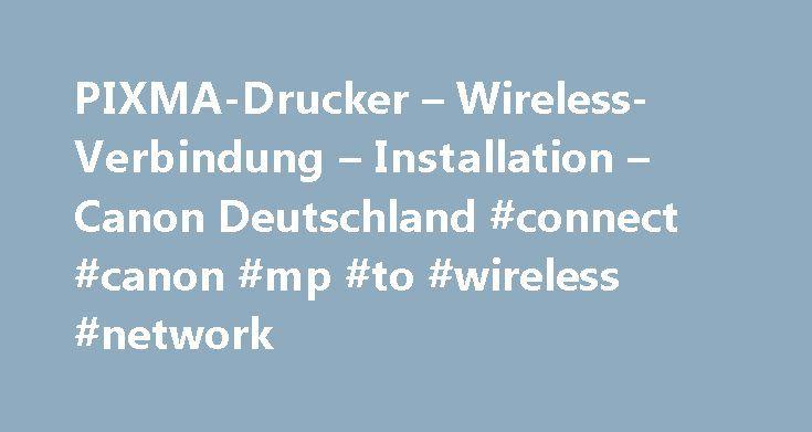 PIXMA-Drucker – Wireless-Verbindung – Installation – Canon Deutschland #connect #canon #mp #to #wireless #network http://free.nef2.com/pixma-drucker-wireless-verbindung-installation-canon-deutschland-connect-canon-mp-to-wireless-network/  # Bevor Sie Ihren PIXMA-Drucker mit Ihrem WLAN-Netzwerk verbinden, prüfen Sie, ob die folgenden zwei Bedingungen erfüllt sind: Vergewissern Sie sich, dass ein Zugriffspunkt (manchmal als Router oder Hub bezeichnet) vorhanden ist, über den Sie eine…
