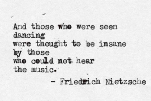 loveeeHearing, Thoughts, Music, Insanity, Dancing, Friedrich Nietzsche, Inspiration, Quotes, Dance