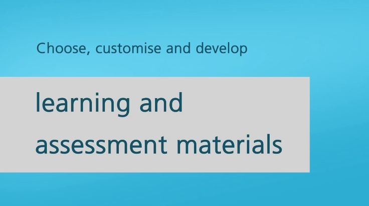 Choose, customise and develop learning and assessment materials