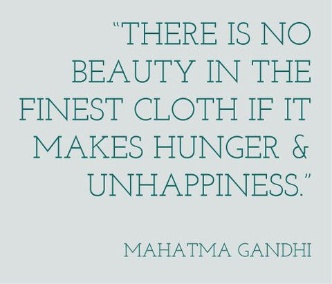 Fashion for Thought - Gandhi Quote #ethical clothing #ethical manufacturing