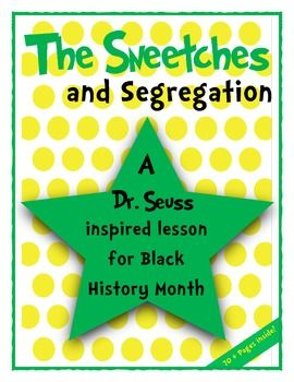 The Sneetches & Segregation: A Dr. Seuss Inspired Lesson for Black History Month 70+ pages, $8