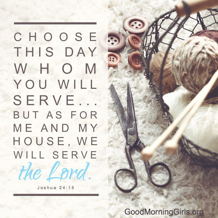 Choose this day whom you will serve...but as for me and my house, we will serve the Lord. Joshua 24:15