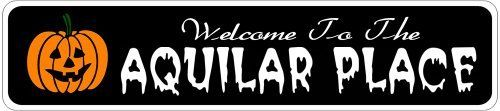 AQUILAR PLACE Lastname Halloween Sign - Welcome to Scary Decor, Autumn, Aluminum - 4 x 18 Inches by The Lizton Sign Shop. $12.99. Predrillied for Hanging. Great Gift Idea. Aluminum Brand New Sign. 4 x 18 Inches. Rounded Corners. AQUILAR PLACE Lastname Halloween Sign - Welcome to Scary Decor, Autumn, Aluminum 4 x 18 Inches - Aluminum personalized brand new sign for your Autumn and Halloween Decor. Made of aluminum and high quality lettering and graphics. Made to last f...
