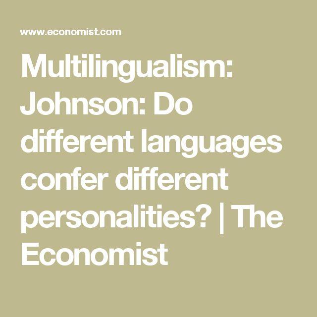 Multilingualism: Johnson: Do different languages confer different personalities?   The Economist