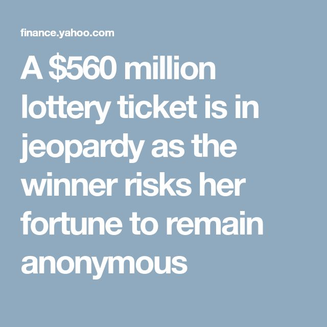 A $560 million lottery ticket is in jeopardy as the winner risks her fortune to remain anonymous