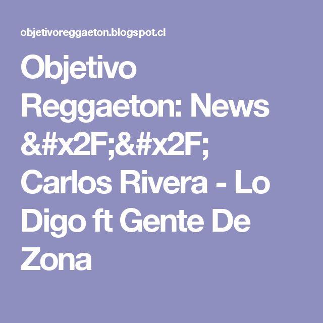 Objetivo Reggaeton: News // Carlos Rivera - Lo Digo ft Gente De Zona