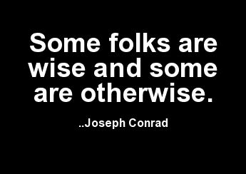 Some folks are wise and some are otherwise.