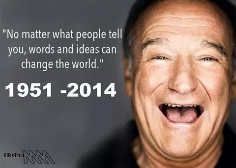 Robin Williams  Depression is a truly serious thing.  no matter who you are, depression can affect even the best of us.  Robin William's used his talents & image to make the world better.  As a person who was a fan of his talents, a person who suffers from depression & has been on the cliff of suicide I pray he will find peace on the other side. Amen