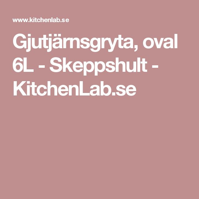 Gjutjärnsgryta, oval 6L - Skeppshult - KitchenLab.se