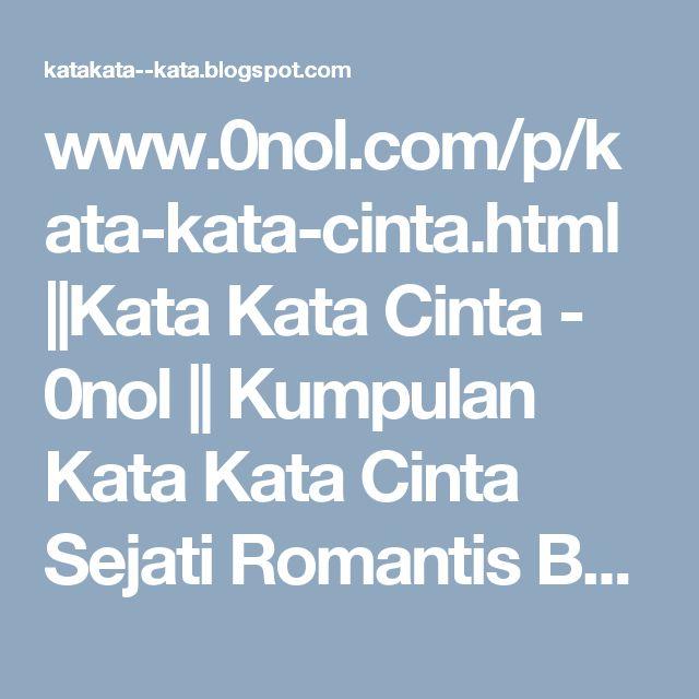 www.0nol.com/p/kata-kata-cinta.html ||Kata Kata Cinta - 0nol || Kumpulan Kata Kata Cinta Sejati Romantis Buat Pacar | Ungkapan Hati