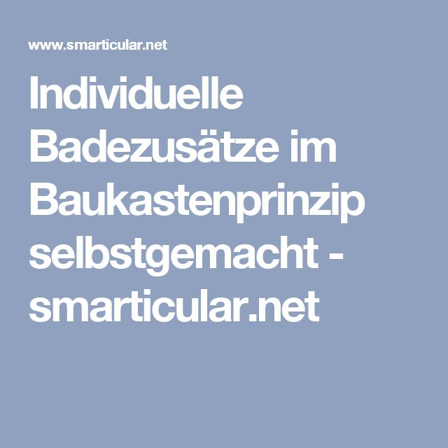 Individuelle Badezusätze im Baukastenprinzip selbstgemacht - smarticular.net