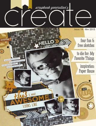 CREATE: Issue 14, May 2015  Scrapbook pages, cards, embellishments and more featuring Scrapbook Generation's exclusive sketches. Featured manufacturers: My Favorite Things and Paper House Productions.