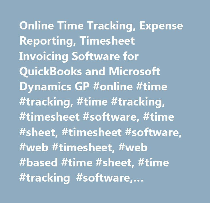 Online Time Tracking, Expense Reporting, Timesheet Invoicing Software for QuickBooks and Microsoft Dynamics GP #online #time #tracking, #time #tracking, #timesheet #software, #time #sheet, #timesheet #software, #web #timesheet, #web #based #time #sheet, #time #tracking #software, #quickbooks #time, #quickbooks #time #tracking, #expense #report, #expense #report #tracking, #quickbooks #expense #report, #intuit #time, #time #tracker #quickbooks…