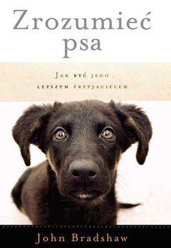 Zrozumieć psa. Jak być jego lepszym przyjacielem-Bradshaw John