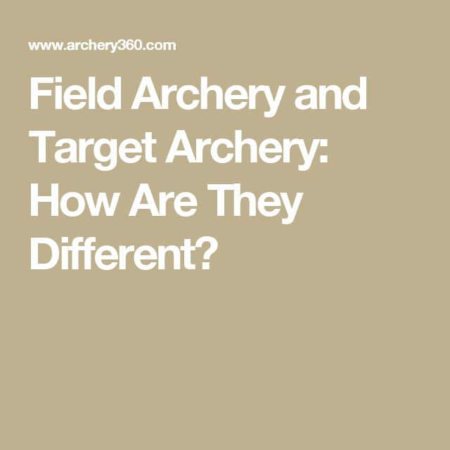 Field Archery and Target Archery: How Are They Different?