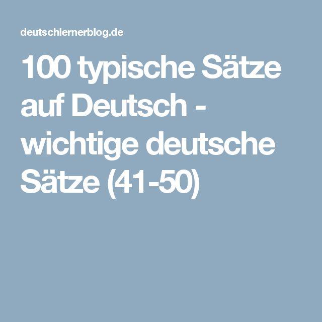 100 typische Sätze auf Deutsch - wichtige deutsche Sätze (41-50)