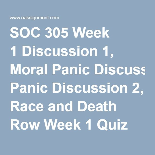 SOC 305 Week 1 Discussion 1, Moral Panic Discussion 2, Race and Death Row Week 1 Quiz